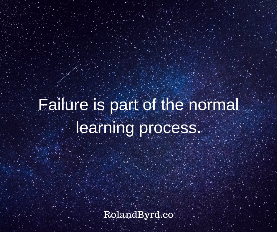 Failure is part of the normal learning process.