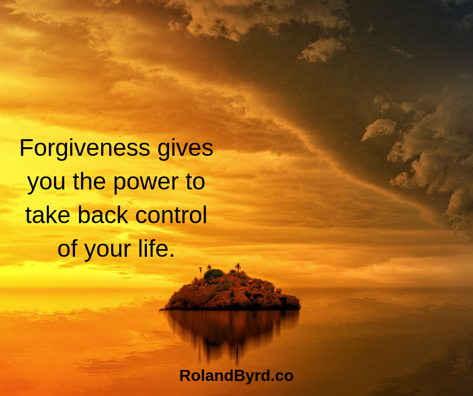 Forgiveness gives you the power to take control of your life