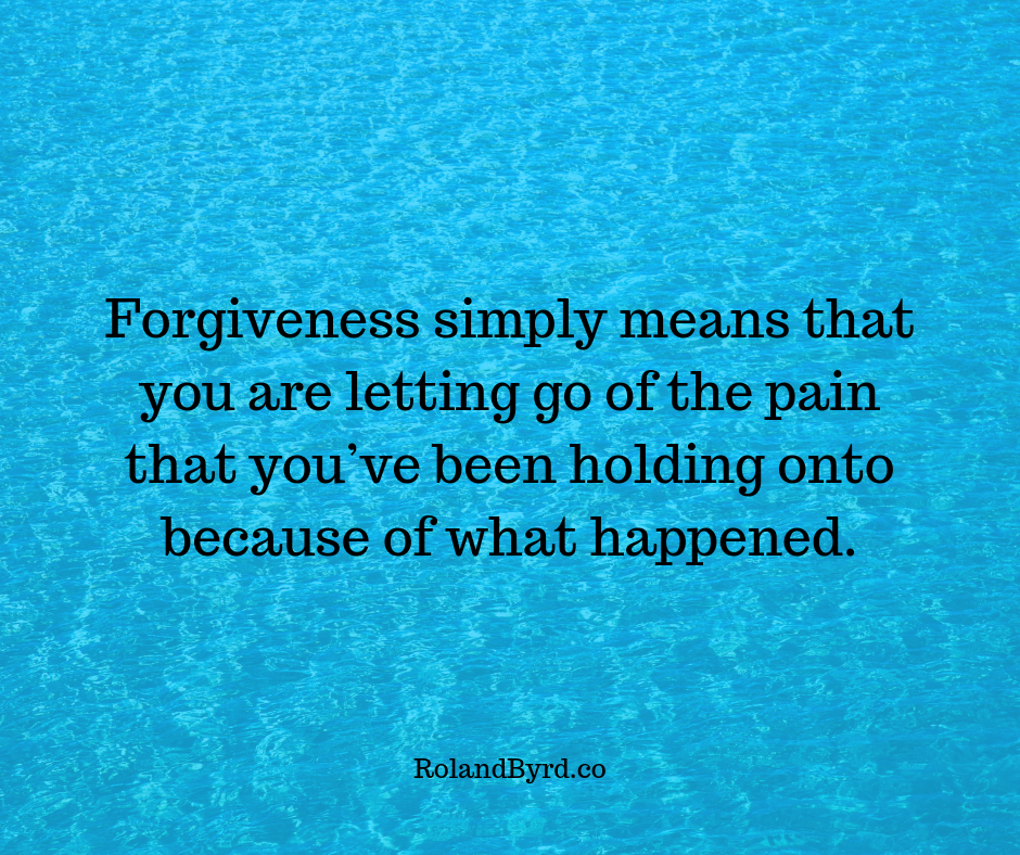 Forgiveness means letting go of the pain
