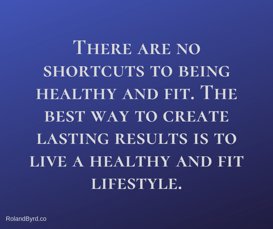 There are no shortcuts to being healthy and fit