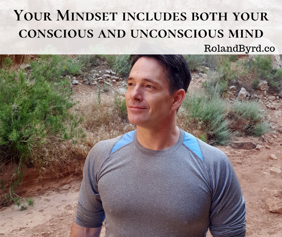 Your Mindset includes your conscious and unconscious mind