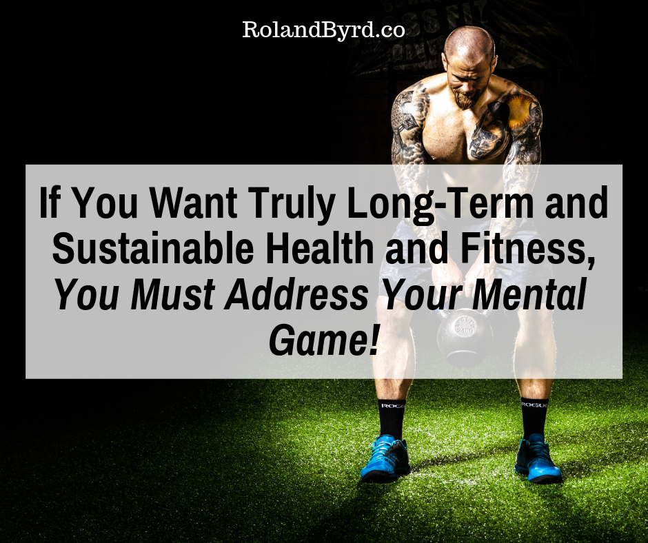 For long term health and fitness, you must address your whole mind