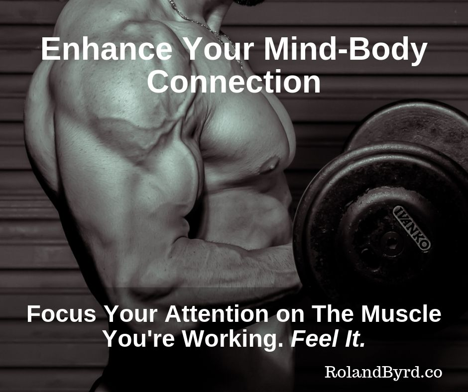 Focus your attention on the muscle being worked